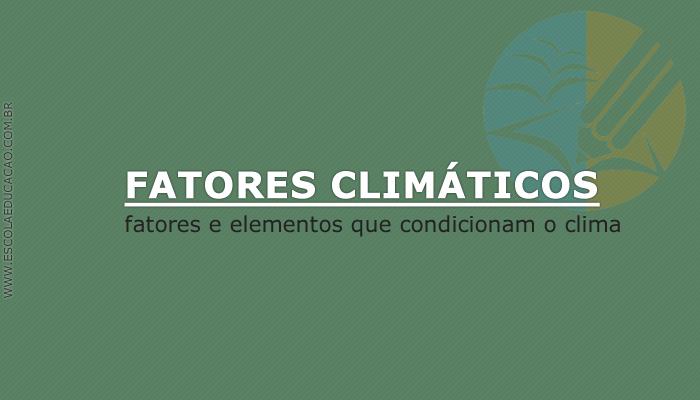 Tudo sobre os Fatores Climáticos