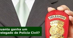 Quanto ganha um Delegado de Polícia Civil?