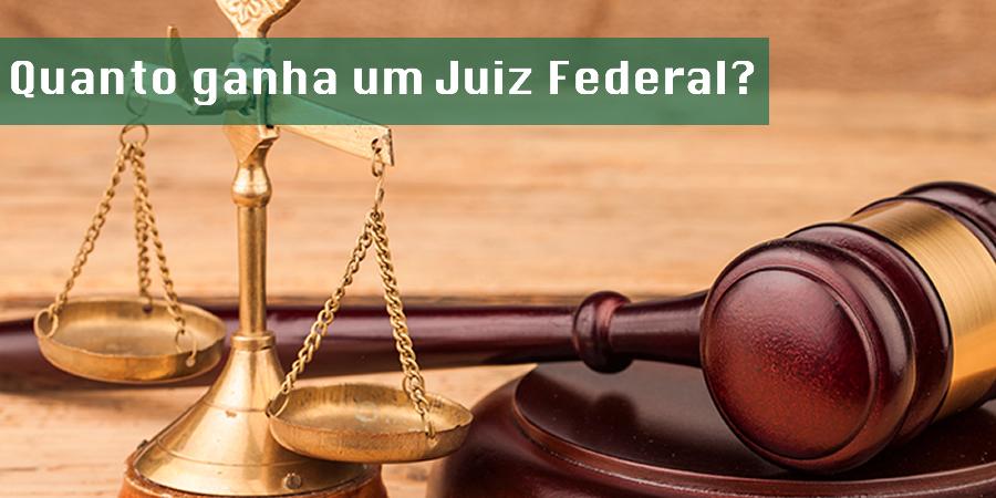 Quanto ganha um Juiz Federal?