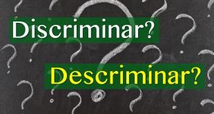 Discriminar ou Descriminar?